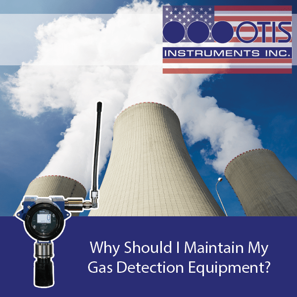 Why Should I Maintain My Gas Detection Equipment? - Otis Instruments