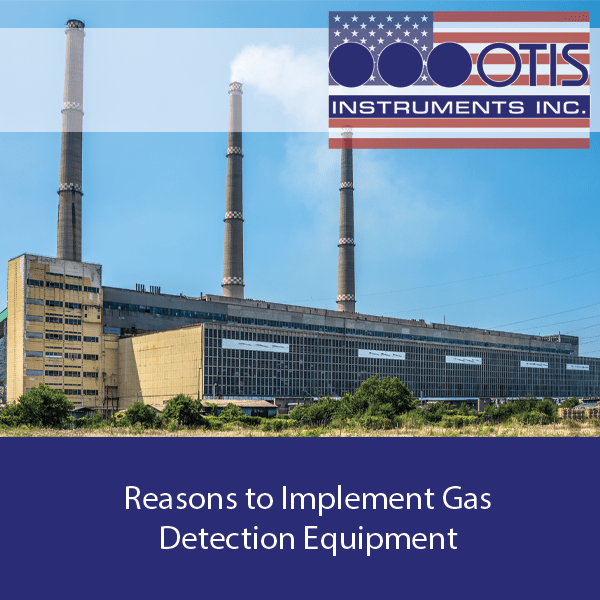 Reasons to Implement Gas Detection Equipment - Otis Instruments